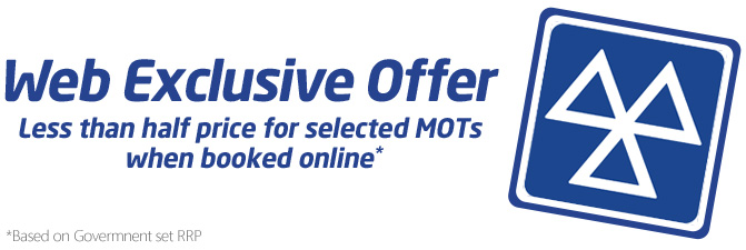 Web Exclusive Offer - Less than half price for selected MOTs when booked online *Based on Government set RRP